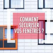 DSV_Quelles solutions pour sécuriser ses fenêtres